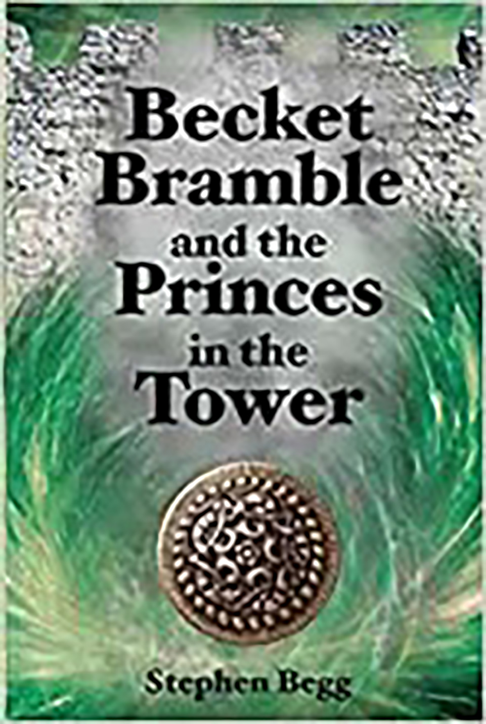 Front cover of a book: Becket Bramble and the Princes in the Tower by Stephen Begg