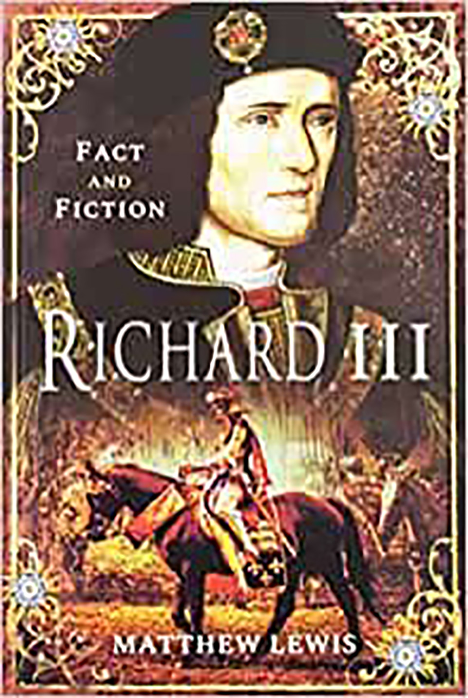 Front cover of a book: Richard III Fact and Fiction by Matthew Lewis