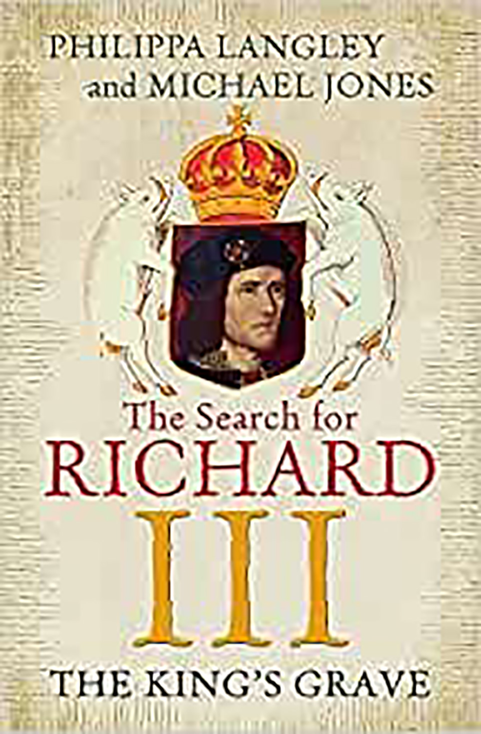 Front cover of a book: The Search for Richard III The King's Grave by Philippa Langley and Michael Jones