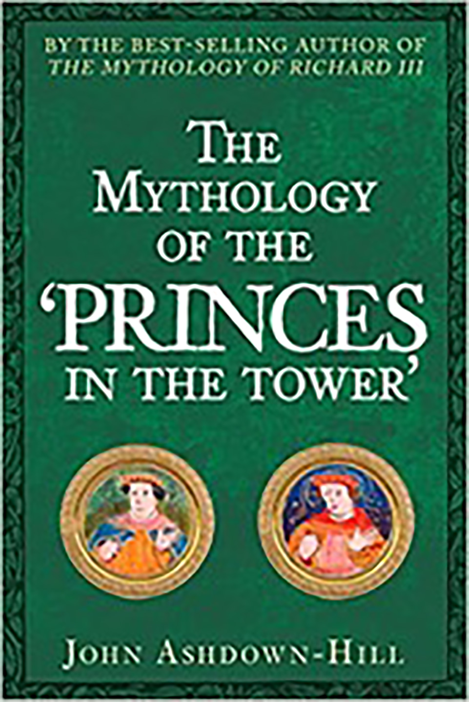 Front cover of a book: The Mythology of the Princes in the Tower by John Ashdown-Hill