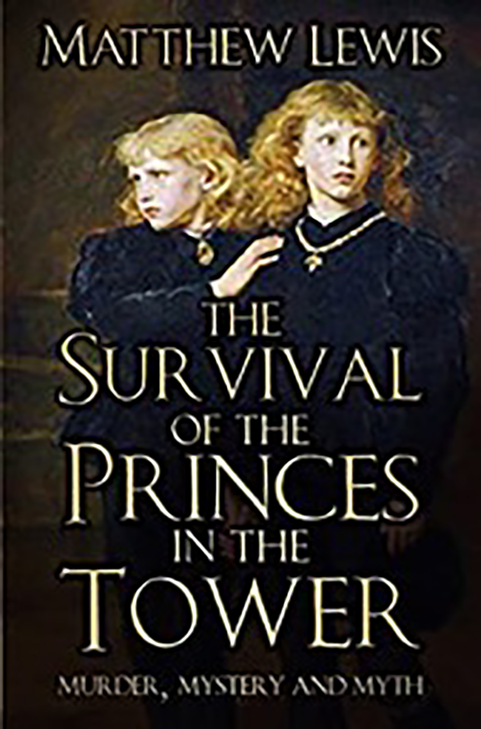 Front cover of a book: The Survival of the Princes in the Tower by Matthew Lewis