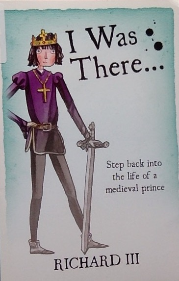 Front cover of a book: I Was There: Richard III