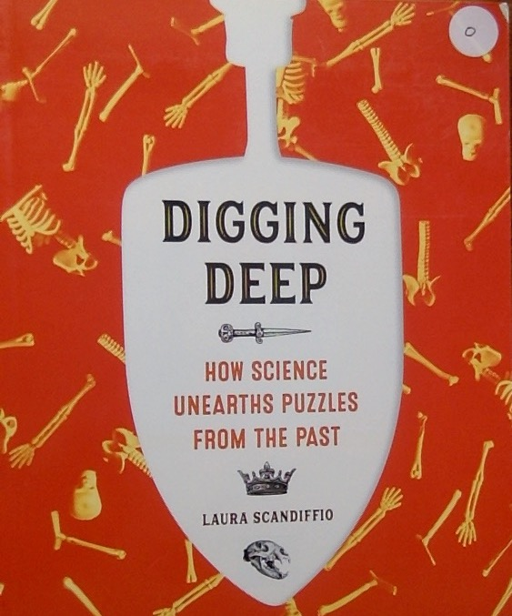 Front cover of a book Digging Deep, How Science Unearths Puzzles from the Past by Laura Scandiffio